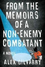 Cover of: From the memoirs of a non-enemy combatant | Alex Gilvarry
