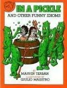 Cover of: In a pickle, and other funny idioms | Marvin Terban