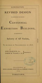 Cover of: Revised design in competition for proposed Centennial exhibition building, for exposition of industry of all nations, to be held in Philadelphia in 1876