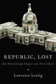 Cover of: Republic, lost: how money corrupts Congress--and a plan to stop it