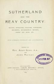 Cover of: Sutherland and the Reay country: history, antiquities, folklore, topography, regiments, ecclesiastical records, poetry and music, etc