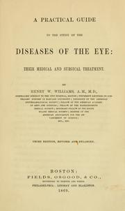 Cover of: A practical guide to the study of the diseases of the eye | Williams, Henry W.