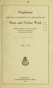 Cover of: Regulations for the government of assistants on river and harbor works, under charge of Col. W. H. Bixby, Corps of engineers, St. Louis, Mo., district | United States. Army. Corps of Engineers.