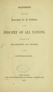 Cover of: Statement made by the Association for the exhibition of the industry of all nations, in regard to the organization and progress of the enterprise
