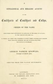 A genealogical and heraldic account of the Coultharts of Coulthart and Collyn ... to ... 1854. To which are added the pedigrees of ... other ... families ... incorporated with the House of Coulthart, etc by George Parker Knowles