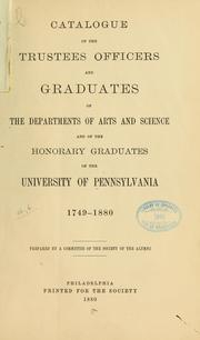 Cover of: Catalogue of the trustees, officers and graduates of the departments of arts and science and of the honorary graduates of the University of Pennsylvania, 1749-1880 | Pennsylvania. University. Society of the alumni. [from old catalog]