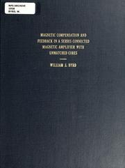 Cover of: Magnetic compensation and feedback in a series connected magnetic amplifier with unmatched cores