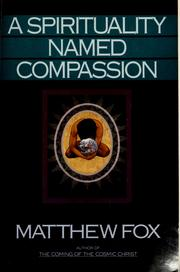 Cover of: A spirituality named compassion and the healing of the global village, Humpty Dumpty, and us