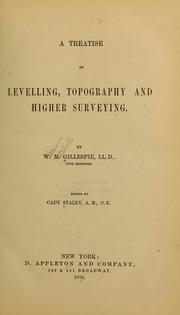 Cover of: A treatise on levelling, topography, and higher surveying. | W. M. Gillespie