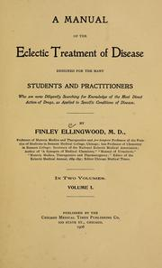 Cover of: A manual of the eclectic treatment of disease, designed for the many students and practitioners who are now diligently searching for knowledge of the most direct action of drugs, as applied to specfic conditions of disease