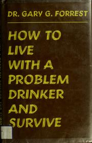 Cover of: How to live with a problem drinker and survive | Gary G. Forrest