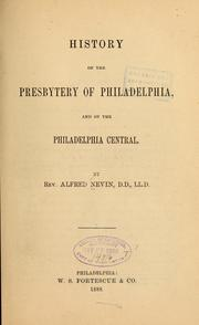 Cover of: History of the presbytery of Philadelphia, and of the Philadelphia Central | Alfred Nevin