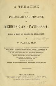 Cover of: A treatise on the principles and practice of medicine and pathology, diseases of women and children, and medical surgery | Paine, William