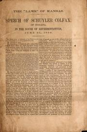 Cover of: Speech of Schuyler Colfax, of Indiana, in the House of Representatives, June 21, 1856
