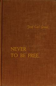 Cover of: Never to be free | Josef Carl Grund