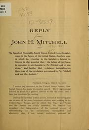 Cover of: Reply of John H. Mitchell to the speech of Honorable Joseph Simon, United States senator, made in the Senate of the United States, March 6, 1900 ...