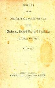 Cover of: Report of the President and other officers of the Cincinnati, Cumb'd Gap and Charleston Railroad Company, May 15, 1867