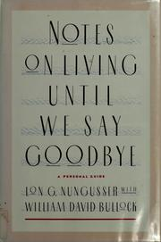 Cover of: Notes on living until we say goodbye | Lon G. Nungesser