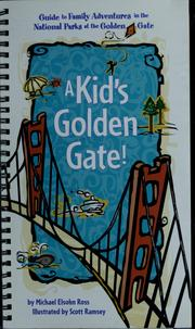 Cover of: A kid's Golden Gate!: guide to family adventures in the National Parks at the Golden Gate