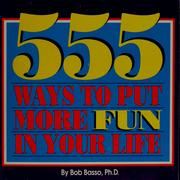 Cover of: 555 ways to put more fun in your life | Bob Basso