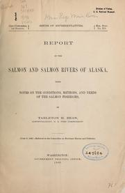 Cover of: Report on the salmon and salmon rivers of Alaska, with notes on the conditions, methods, and needs of the salmon fisheries | Tarleton Hoffmann Bean