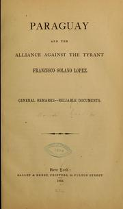 Cover of: Paraguay and the alliance against the tyrant Francisco Solano Lopez