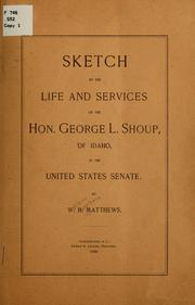 Cover of: Sketch of the life and services of the Hon. George L. Shoup, of Idaho, in the United States Senate