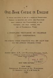 Cover of: A one-book course in English in which the pupil is led by a series of observation lessons to discover and apply the principles that underlie the construction of the sentence, and that control the use of grammatical forms | Reed, Alonzo