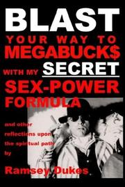Cover of: BLAST Your Way To Megabuck$ with my SECRET Sex-Power Formula | Ramsey Dukes