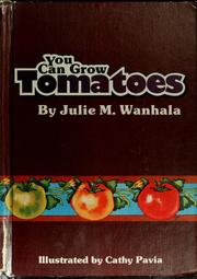 Cover of: You can grow tomatoes | Julie M. Wanhala