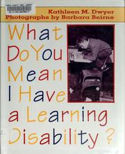Cover of: What do you mean I have a learning disability? | Kathleen Marie Dwyer