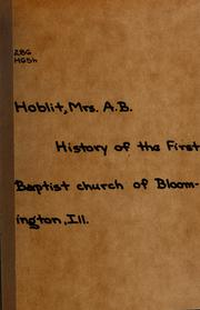 Cover of: History of the First Baptist Church of Bloomington, Illinois, 1837-1937 | Hoblit, A. B. Mrs