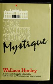 Cover of: The White House mystique | Wallace Henley
