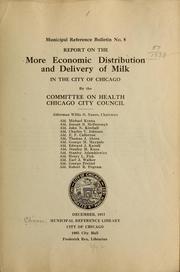 Cover of: Report on the more economic distribution and delivery of milk in the city of Chicago by the Committee on Health, Chicago City Council ... | Chicago (Ill.). City Council. Committee on Health.