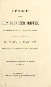 Cover of: Speech of the Hon. Ebenezer Griffin, delivered at the City Hall, Oct. 30, 1860, in reply to the address of Hon. Wm. L. Yancey, delivered at Corinthian Hall, Oct. 17, 1860
