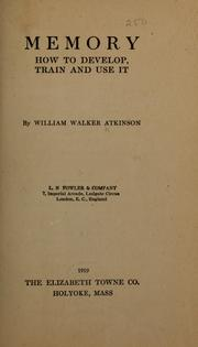 Cover of: Memory: how to develop, train, and use it | William Walker Atkinson