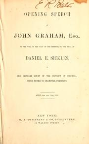 Cover of: Opening speech of John Graham, Esq., to the jury, on the part of the defence, on the trial of Daniel E. Sickles, in the Criminal Court of the District of Columbia, Judge Thomas H. Crawford, presiding