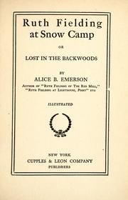Cover of: Ruth Fielding at Snow Camp, or, Lost in the backwoods | Alice B. Emerson