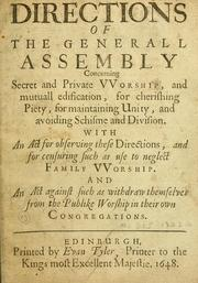 Cover of: Directions of the Generall Assembly concerning secret and private worship, and mutuall edification, for cherishing piety, for maintaining unity, and avoiding schisme and division