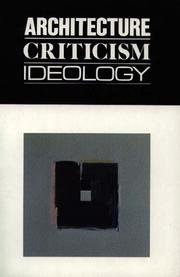 Cover of: Architecture Criticism Ideology (Revisions, Papers in Architectural Theory & Criticism) | Joan Ockman