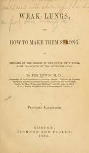 Cover of: Weak lungs, and how to make them strong, or Diseases of the organs of the chest