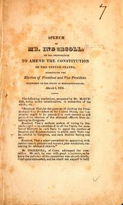 Cover of: Speech of Mr. Ingersoll, on the proposition to amend the Constitution of the United States, respecting the election of president and vice president