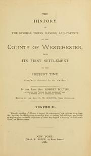 The history of the several towns, manors, and patents of the County of Westchester by Bolton, Robert