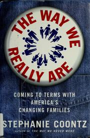 """an analysis of the way we really are by stephanie coontz According to stephanie coontz in """"what we really miss about the  in the  1950's no longer function the same way today many people are."""