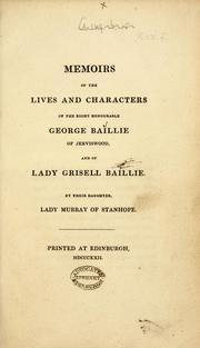 Cover of: Memoirs of the lives and characters of the Right Honourable George Baillie of Jerviswood, and of Lady Grisell Baillie