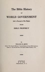 Cover of: Bible history of world government and a forecast of its future from Bible prophecy