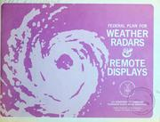 Cover of: Federal plan for weather radars & remote displays, [fiscal years 1967-1971. | United States. Office of Federal Coordinator for Meteorological Services and Supporting Research