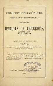 Cover of: Collections and notes historical and genealogical regarding the Heriots of Trabroun, Scotland