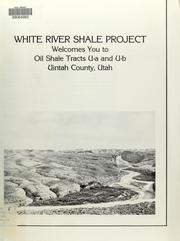 Cover of: White River Shale Project welcomes you to oil shale tracts U-a and U-b, Uintah County, Utah
