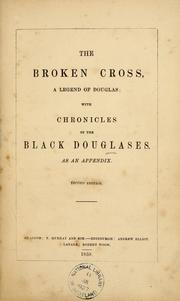 The broken cross, a legend of Douglas; with chronicles of the Black Douglases as an appendix